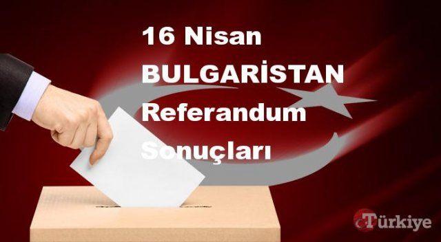 BULGARİSTAN 16 Nisan Referandum sonuçları | BULGARİSTAN referandumda Evet mi Hayır mı dedi?