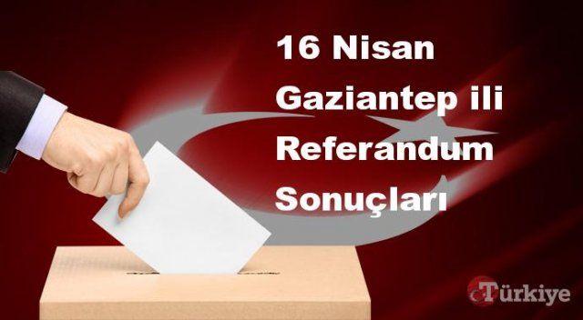 Gaziantep 16 Nisan Referandum sonuçları | Gaziantep referandumda Evet mi Hayır mı dedi?