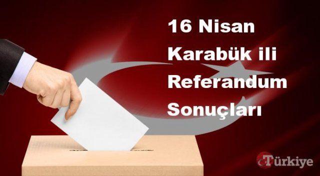 Karabük 16 Nisan Referandum sonuçları | Karabük referandumda Evet mi Hayır mı dedi?