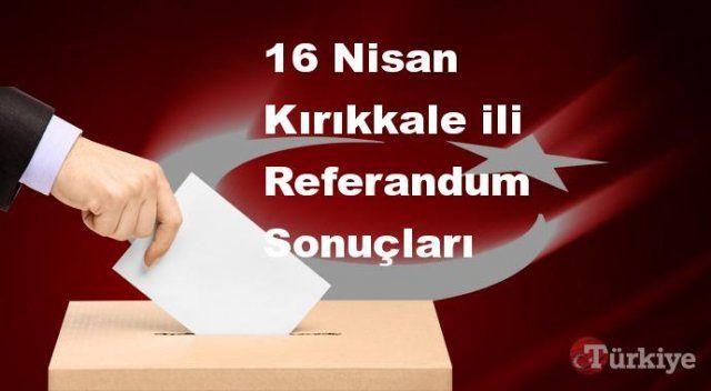 Kırıkkale 16 Nisan Referandum sonuçları | Kırıkkale referandumda Evet mi Hayır mı dedi?