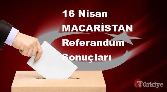 MACARİSTAN 16 Nisan Referandum sonuçları | MACARİSTAN referandumda Evet mi Hayır mı dedi?