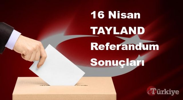 TAYLAND 16 Nisan Referandum sonuçları | TAYLAND referandumda Evet mi Hayır mı dedi?