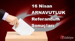ARNAVUTLUK 16 Nisan Referandum sonuçları | ARNAVUTLUK referandumda Evet mi Hayır mı dedi?
