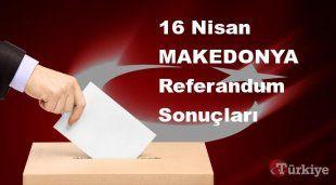 MAKEDONYA 16 Nisan Referandum sonuçları | MAKEDONYA referandumda Evet mi Hayır mı dedi?