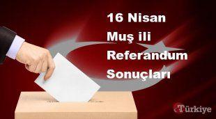 Muş 16 Nisan Referandum sonuçları | Muş referandumda Evet mi Hayır mı dedi?