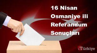 Osmaniye 16 Nisan Referandum sonuçları | Osmaniye referandumda Evet mi Hayır mı dedi?