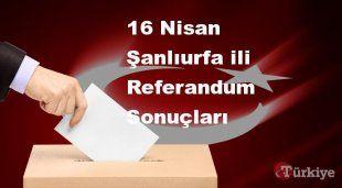Şanlıurfa 16 Nisan Referandum sonuçları | Şanlıurfa referandumda Evet mi Hayır mı dedi?