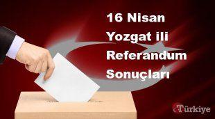 Yozgat 16 Nisan Referandum sonuçları | Yozgat referandumda Evet mi Hayır mı dedi?