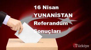 YUNANİSTAN 16 Nisan Referandum sonuçları | YUNANİSTAN referandumda Evet mi Hayır mı dedi?