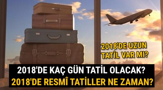 2018'de Kaç Gün Tatil Var?   2018'de Resmi Tatiller Ne Zaman? (2018'DE UZUN TATİL VAR MI?)
