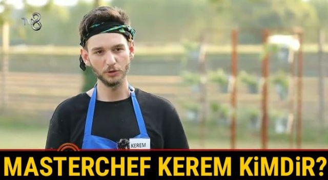 MasterChef Kerem kimdir? Master şef Türkiye yarışmacısı Kerem kaç yaşında?