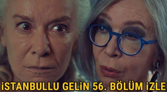 İstanbullu Gelin 56. bölüm full izle | İstanbullu Gelin 56. son bölüm canlı tek parça full izle (Star TV, Puhu TV, YouTube)