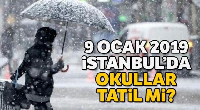 9 Ocak 2019 İstanbul'da Okullar Tatil Mi? İstanbul Valiliğinden kar tatili açıklaması geldi mi? SON DAKİKA KAR TATİLİ HABERLERİ SON DURUM