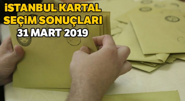 Kartal yerel seçim sonuçları 2019! Kartal 31 Mart seçimlerde kim kazandı? Kartal seçim oy oranları öğren