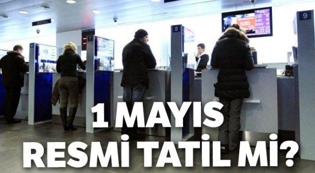 1 Mayıs'ta banka, PTT açık mı? 1 Mayıs Resmi Tatil mi?