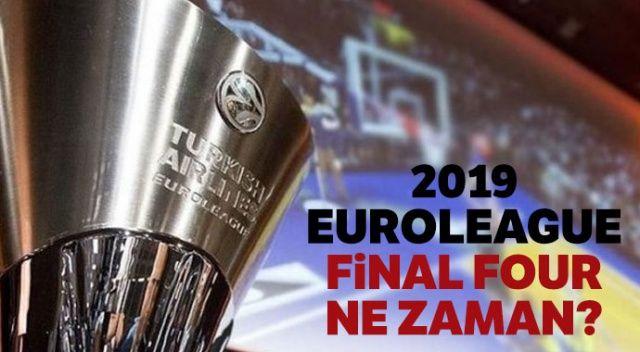 2019 Euroleague Final Four ne zaman? (2019 Final Four Fenerbahçe Anadolu Efes maçı ne zaman)