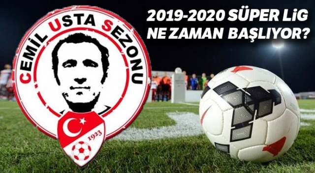 2019 Süper Lig ne zaman başlayacak? 2019 2020 futbol sezonu başlangıç tarihi