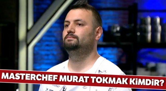 MasterChef Murat Tokmak kimdir? Masterşef Murat kaç yaşında, ne iş yapıyor?