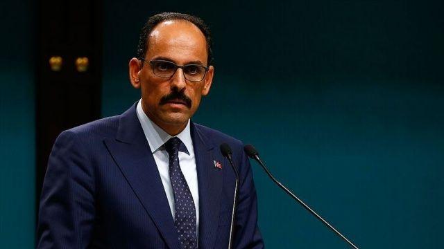 Cumhurbaşkanlığı Sözcüsü Kalın: 'Şantajlar ve tehditler Türkiye'yi haklı davasından asla vazgeçiremez'