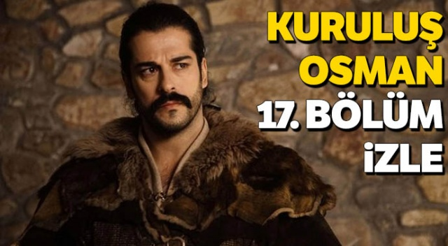 KURULUŞ OSMAN 17 SON BÖLÜM TEKRARI İZLE...