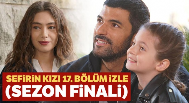 Sefirin Kızı Sezon Finali Full Tek Parça İzle! | (Seferin Kızı 17. bölüm izlee )