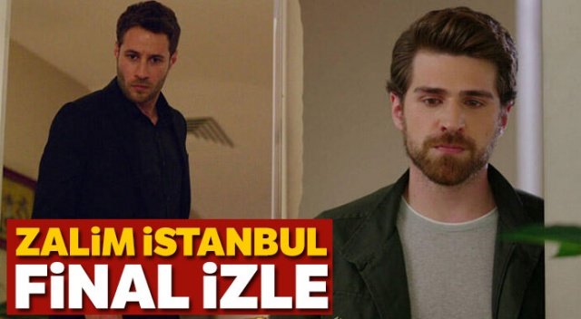 Zalim İstanbul Final Full Tek Parça İzle! | (Zalim İstanbul final bölümü son bölüm izlee )