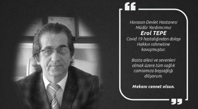 Horasan Devlet Hastanesi Müdür Yardımcısı Tepe Kovid-19'a yenik düştü