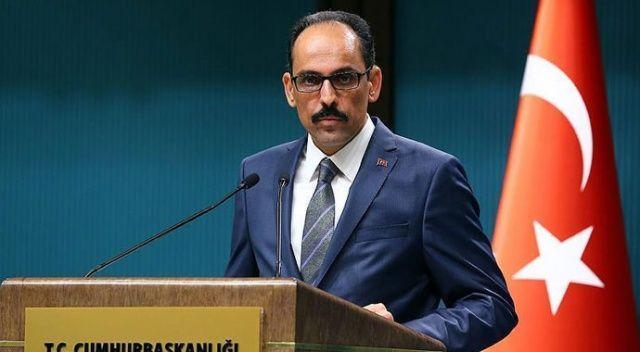 Cumhurbaşkanlığı Sözcüsü Kalın: Türkiye'nin kimsenin toprağında gözü yoktur