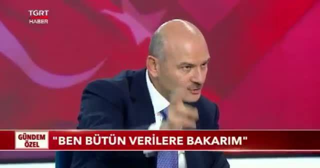 İçişleri Bakanı Süleyman Soylu: Ben bütün verilere bakarım